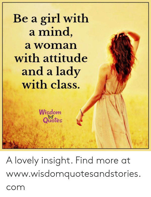 Be a Girl With a Mind a Woman With Attitude and a Lady With ...