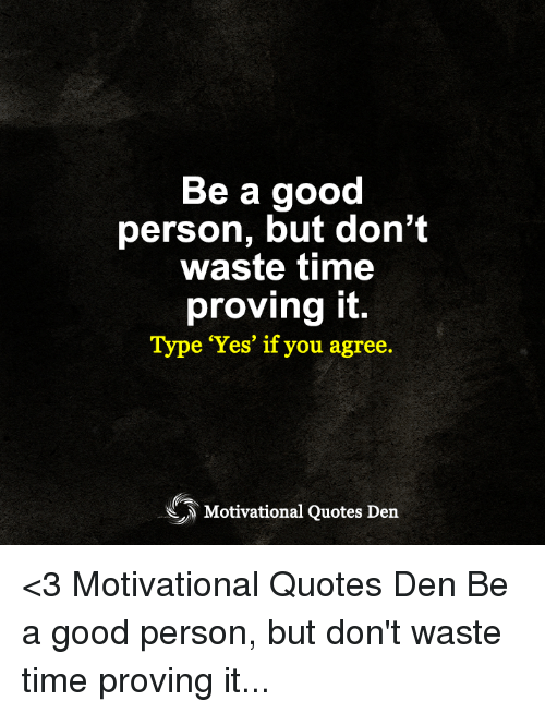 Be A Good Person But Dont Waste Time Proving It Type Yes If You