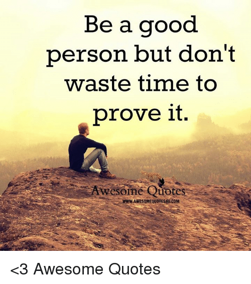 Good Person Quotes Inspiration Be A Good Person But Don't Waste Time To Prove It