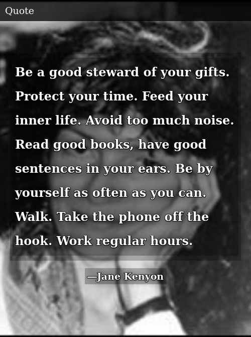 Be a Good Steward of Your Gifts Protect Your Time Feed Your
