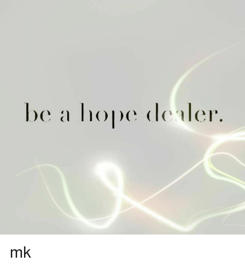 Be A Hope Dealer Mk Meme On Meme