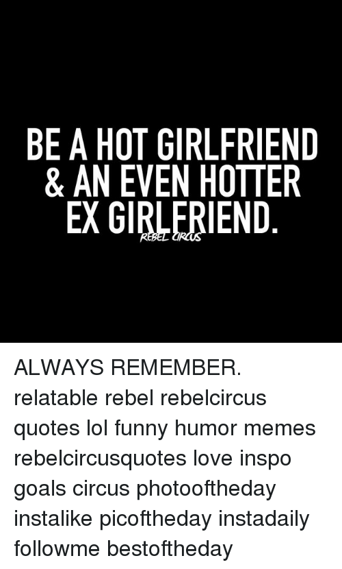 BE A HOT GIRLFRIEND AN EVEN HOTTER EX GIRLERIEND ALWAYS REMEMBER Fascinating Hot Quotes