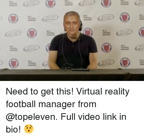 Football, Memes, and Virtual Reality: BE A  OOTRAL  MANAGER  FOOTBAL  MANAGER  MARKGER  OOTBALL  MANAGER  BE A  FOOTI  MAN  FOOTBALL  ENV  BE A  FOOTBALL  MANAGER  FOOTBALL  BEA  OUTBALL  MANAGER  BE &  OOTBALL  MANAGER  BE A  FOUTBALL  MANAGER  BE A  FooT  MAN Need to get this! Virtual reality football manager from @topeleven. Full video link in bio! 😯