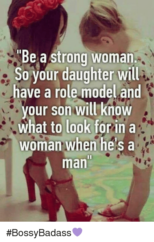 Be A Strong Woman So Your Daughter Willi Have A Role Model And Your