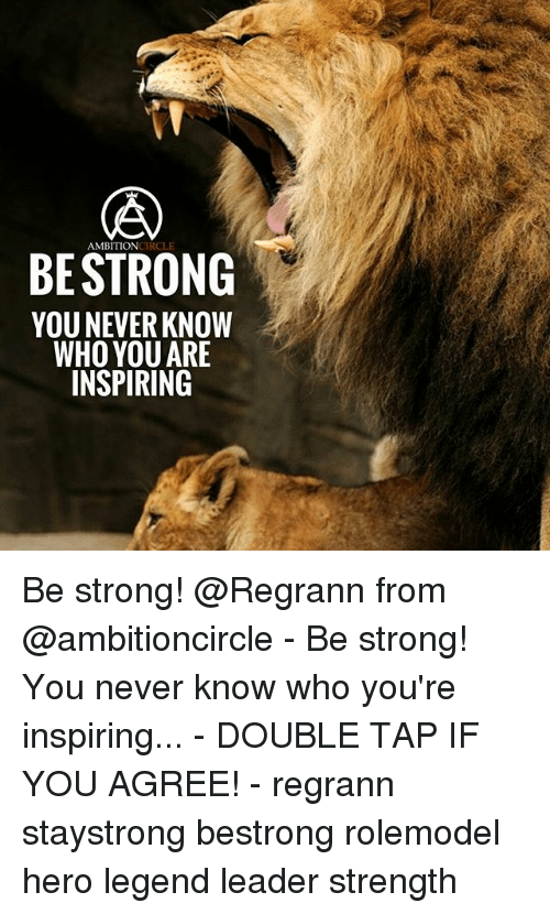Be Ambition Circle Strong Youneverknow Who You Are Inspiring Be