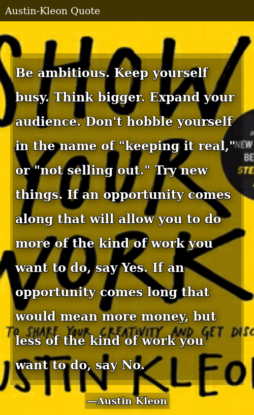 Be Ambitious Keep Yourself Busy Think Bigger Expand Your Audience