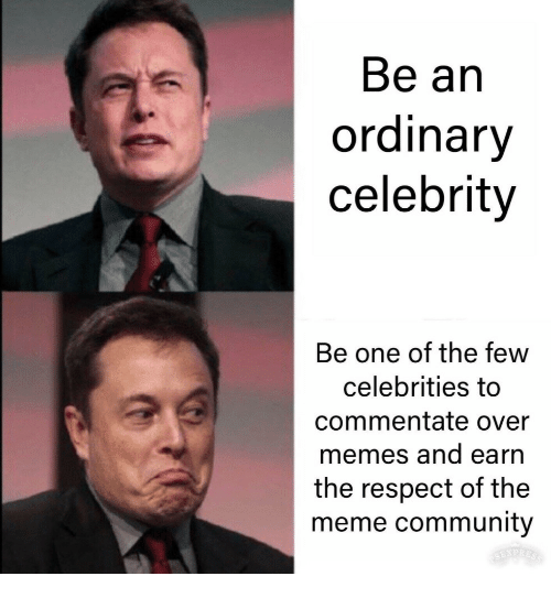 Community, Meme, and Memes: Be an  ordinary  celebrity  Be one of the few  celebrities to  commentate over  memes and earrn  the respect of the  meme community