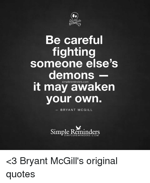 Be Careful Fighting Someone Elses Demons It May Awaken Your Own