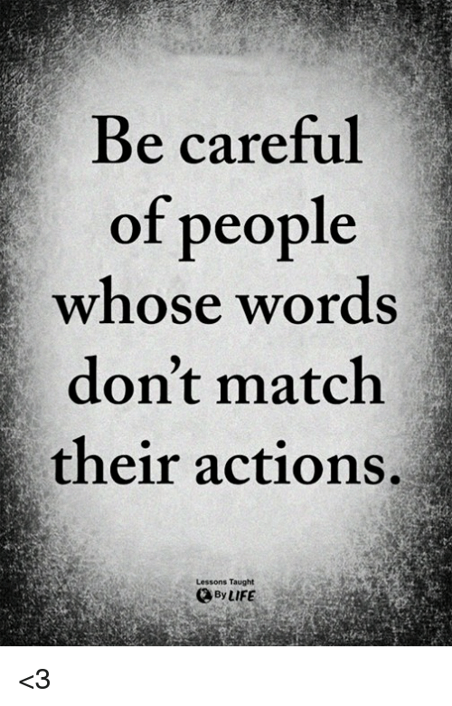 Beware people whose words dont match their actions