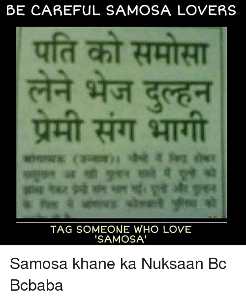 Love, Memes, and Tag Someone: BE CAREFUL SAMOSA LOVERS  TAG SOMEONE WHO LOVE  SAMOSA Samosa khane ka Nuksaan Bc Bcbaba