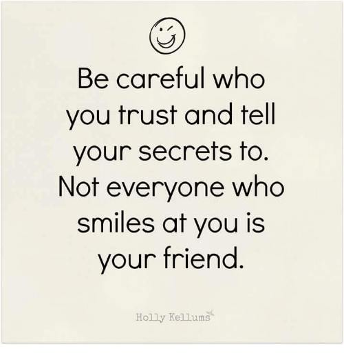 Be Careful Who You Trust And Tell Your Secrets To Not