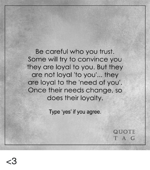 Be Careful Who You Trust Some Will Try To Convince You They Are