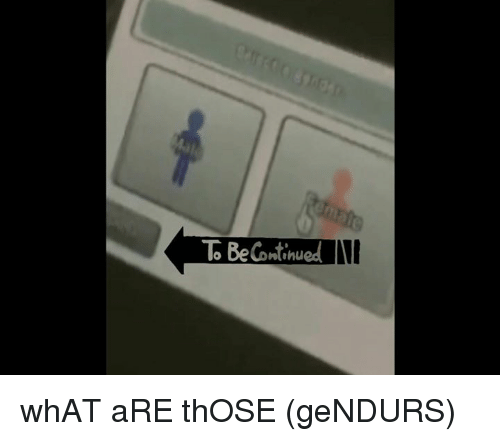 Dank, What Are Those, and 🤖: Be Continued whAT aRE thOSE (geNDURS)