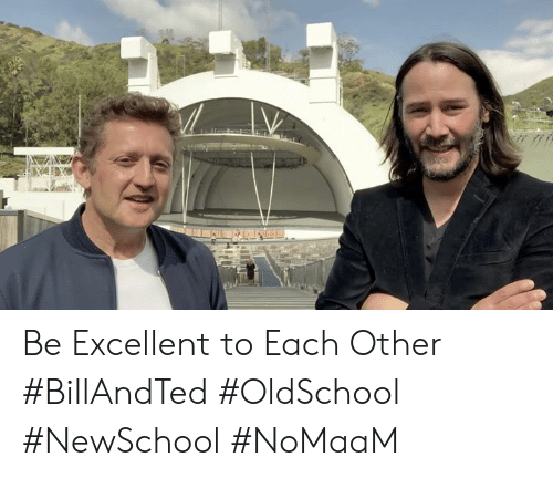 Memes, 🤖, and Oldschool: Be Excellent to Each Other #BillAndTed #OldSchool #NewSchool #NoMaaM