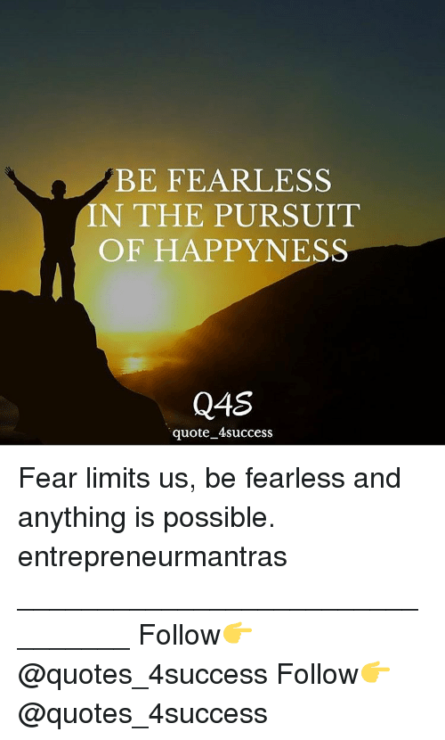 Be Fearless In The Pursuit Of Happy Ness Q4s Quote Success Fear