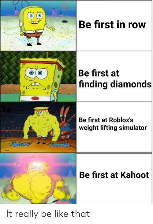 Be Like, Kahoot, and Reddit: Be first in row  Be first at  finding diamonds  Be first at Roblox's  weight lifting simulator  దెవపల్  Be first at Kahoot  36 It really be like that