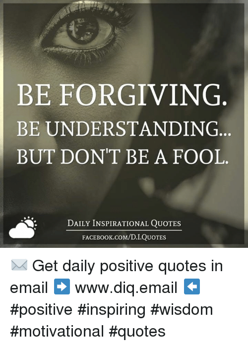 Be Forgiving Be Understanding But Don T Be A Fool Daily