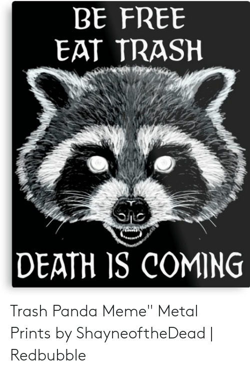 death is coming eat trash be free