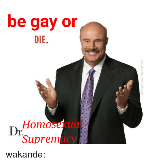 Tumblr, Blog, and Http: be gay or  DIE  Homosexual  Supremacy  r. wakande: