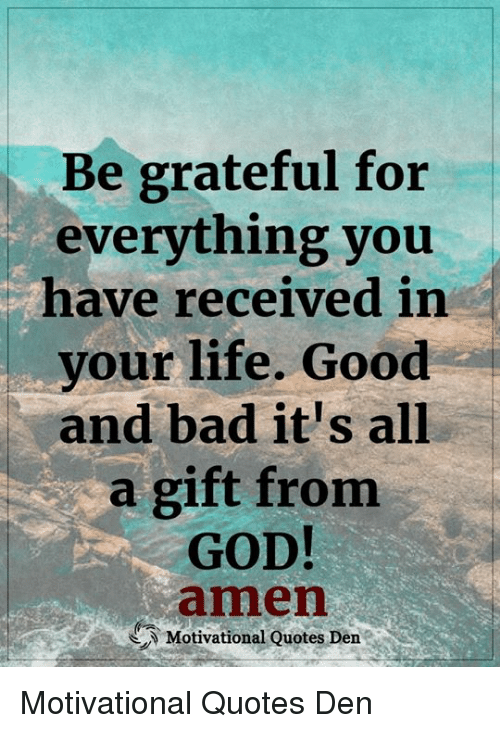 Be Grateful For Everything You Have Received In Your Life Good And