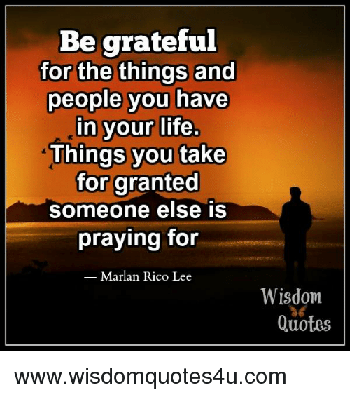 Be Grateful For The Things And People You Have In Your Life Things