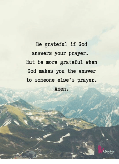 Be Grateful If God Answers Your Prayer But Be More Grateful When God