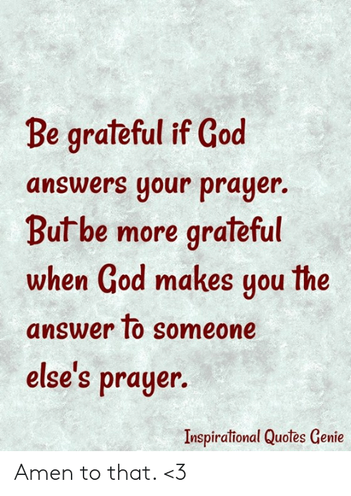 Be Grateful If God Answers Your Prayer Butbe More Grateful When God