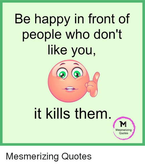 To Hate Like This Is To Be Happy Forever Quotes: 25+ Best Memes About Mesmer