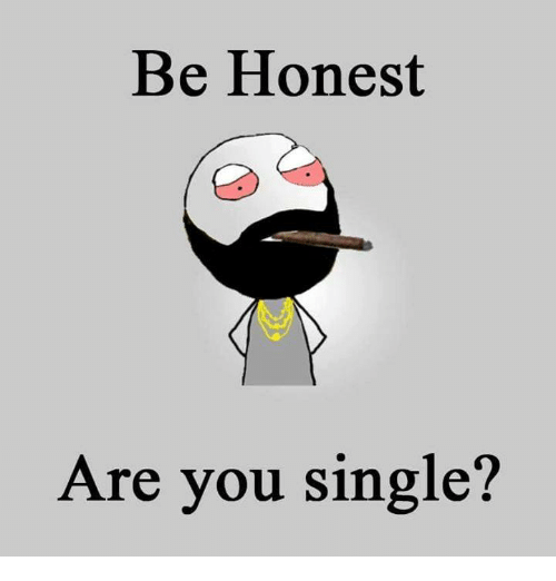 Memes, Singles, and 🤖: Be Honest  Are you single?