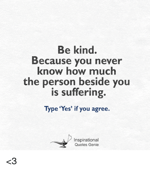 Be Kind Because You Never Know How Much The Person Beside You Is