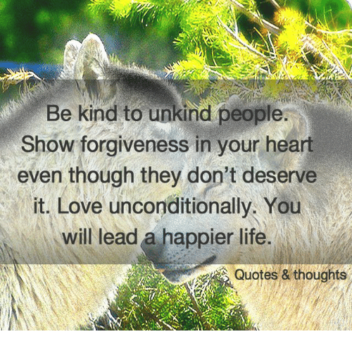 Be Kind To Unkind People Show Forgiveness In Your Heart Even Though