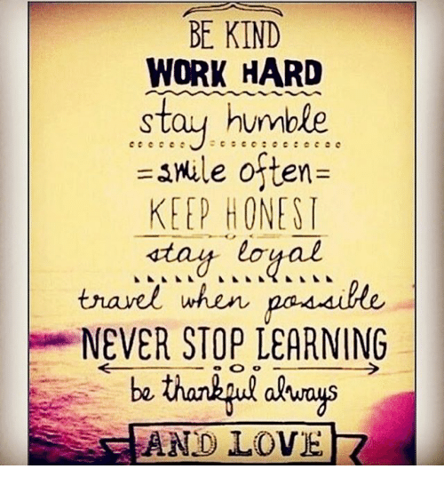 Love Memes And Work Be Kind Hard Stay Humble Smile Often