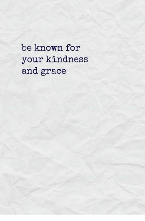 Memes, Kindness, and 🤖: be known for  your kindness  and grace