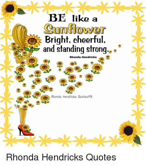 Be Like A Sunflower Bright Cheerful And Standing Strong Rhonda
