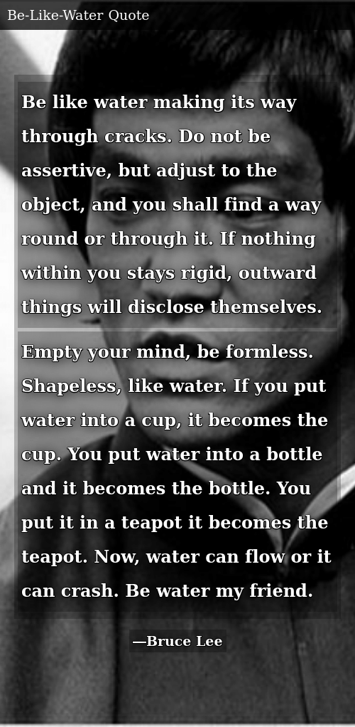 Be Like Water Making Its Way Through Cracks Do Not Be Assertive But