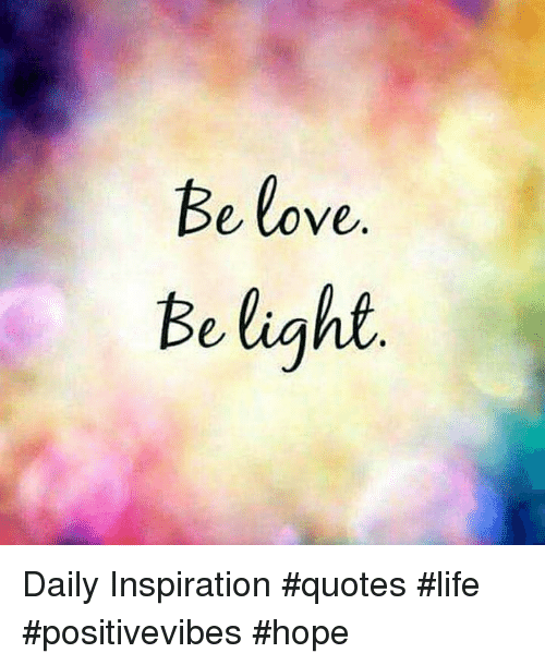 Be Love Be Light Daily Inspiration Quotes Life Positivevibes Impressive Quotes Light