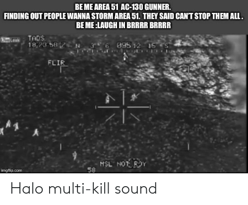 BE ME AREA 51 AC-130 GUNNER FINDING OUT PEOPLE WANNA STORM