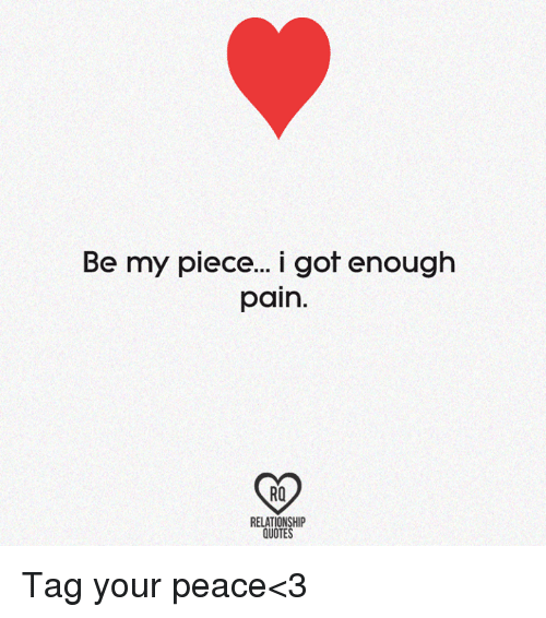 Be My Piece I Got Enough Pain Ro Relationship Quotes Tag Your Peace