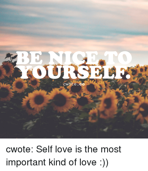 Love, Target, and Tumblr: BE NICE TO  OURSE  cwote.co cwote:  Self love is the most important kind of love :))