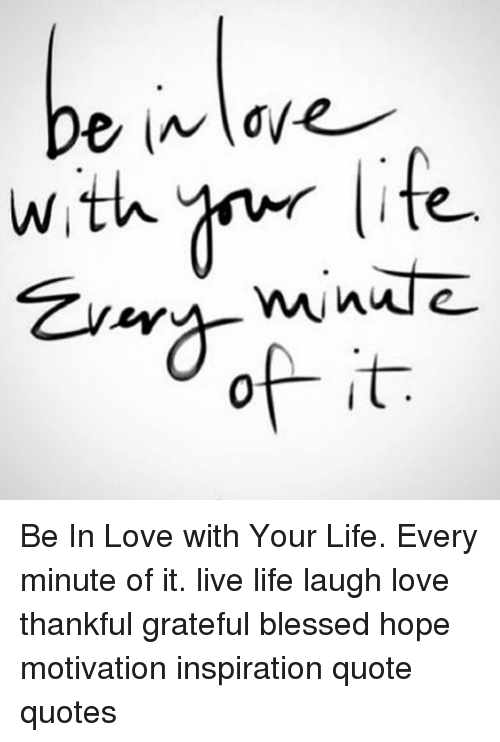 Be Nove With Be In Love With Your Life Every Minute Of It Live Life