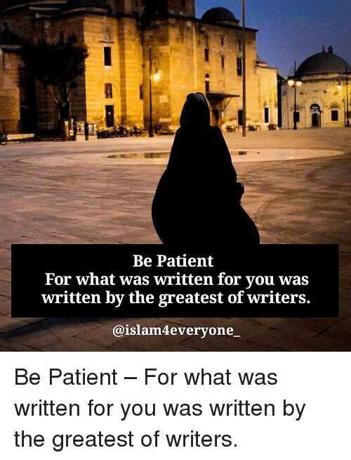 Memes, Patient, and 🤖: Be Patient  For what was written for you was  written by the greatest of writers.  @islam4everyone一 Be Patient – For what was written for you was written by the greatest of writers.