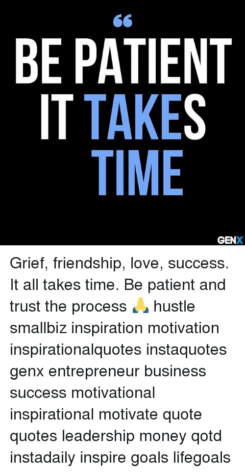Be Patient It Takes Time Genx Grief Friendship Love Success It All