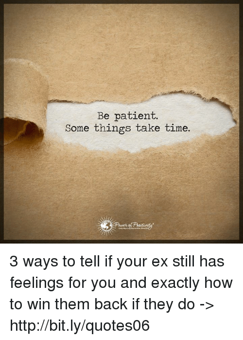 Be Patient Some Things Take Time 3 Ways to Tell if Your Ex