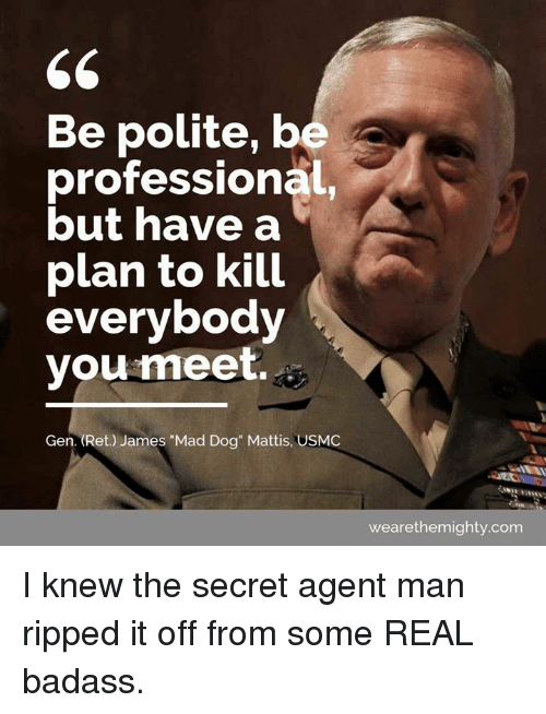 be polite but have a plan to kill everyone you meet