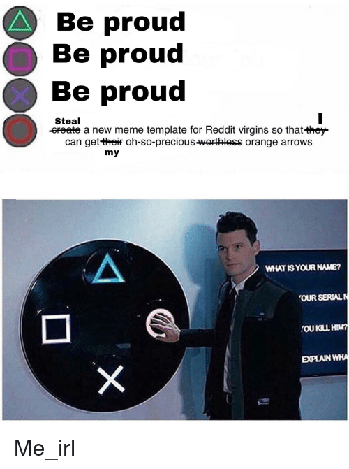 Be Proud Be Proud Be Proud Steal Ereate A New Meme Template For