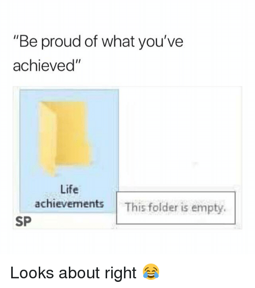 """Life, Proud, and What: """"Be proud of what you've  achieved""""  Life  achievements This folder is empty.  SP Looks about right 😂"""