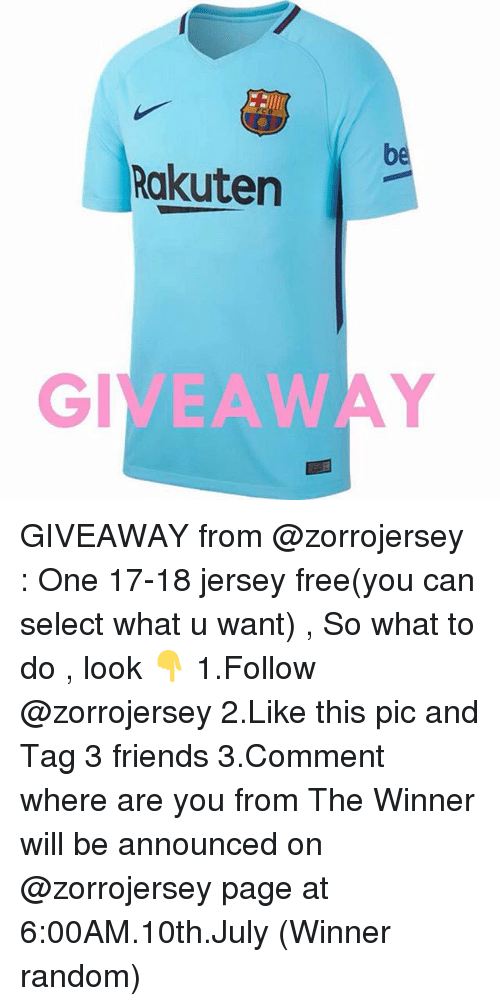 Friends, Memes, and Free: be  Rakuten  EAW GIVEAWAY from @zorrojersey : One 17-18 jersey free(you can select what u want) , So what to do , look 👇 1.Follow @zorrojersey 2.Like this pic and Tag 3 friends 3.Comment where are you from The Winner will be announced on @zorrojersey page at 6:00AM.10th.July (Winner random)