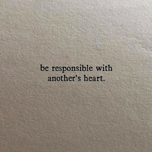 Heart, With, and Responsible: be responsible with  another's heart.