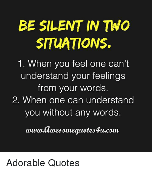 Be Silent In Two Situations 1 When You Feel One Cant Understand