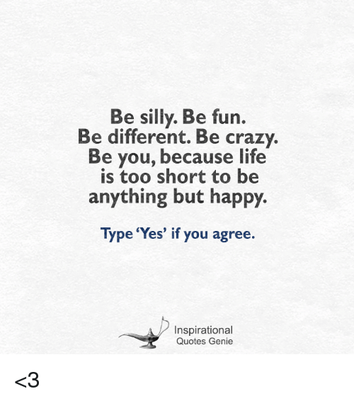 Be Silly Be Fun Be Different Be Crazy Be You Because Life Is Too